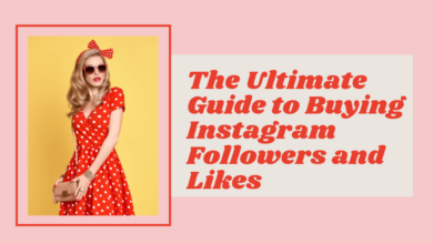 Photo of The Ultimate Guide to Buying Instagram Followers and Likes