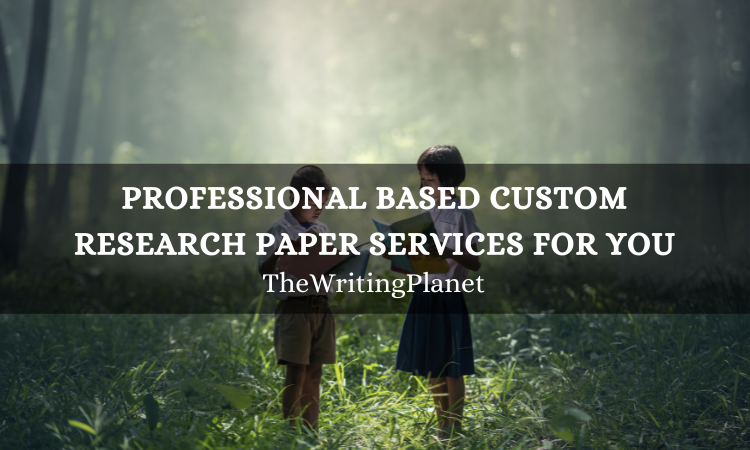 Professional based Custom Research Paper services for you