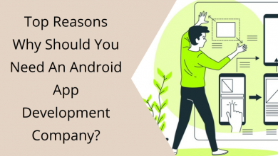 Photo of Top Reasons Why Should You Need An Android App Development Company?