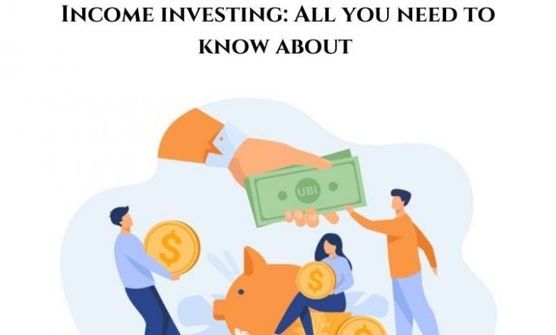 Income investing All you need to know about