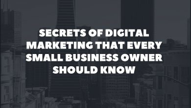 Photo of Secrets of Digital Marketing That Every Small Business Owner Should Know
