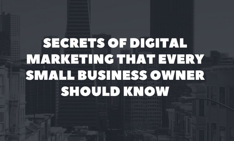 Secrets of Digital Marketing That Every Small Business Owner Should Know