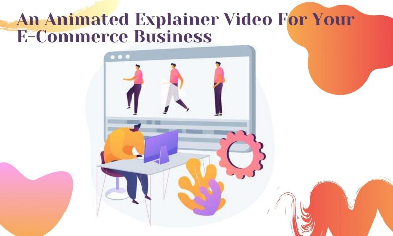 An Animated Explainer Video For Your E-Commerce Business
