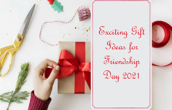 Exciting Gift Ideas for Friendship Day 2021