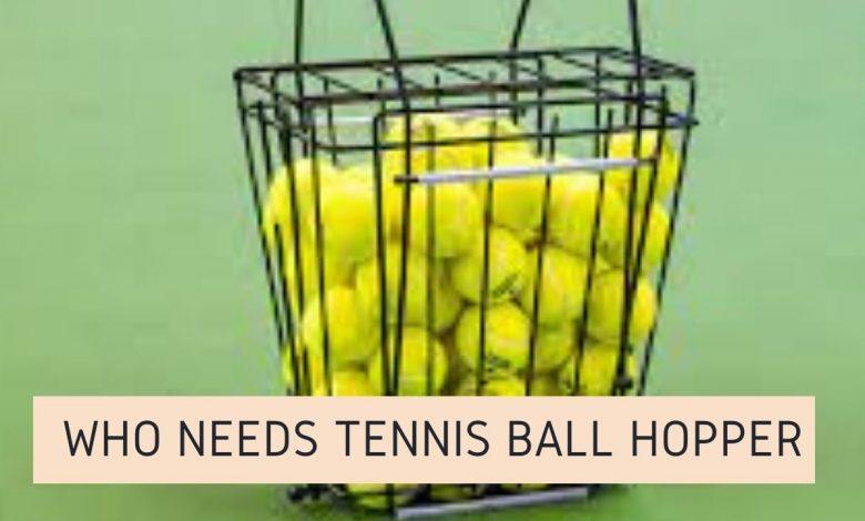 Who needs Tennis Ball Hopper