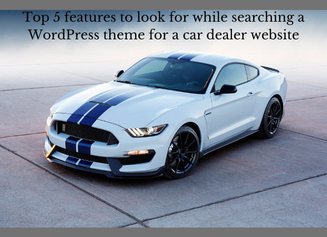 Top 5 features to look for while searching a wordpress theme for a car dealer website