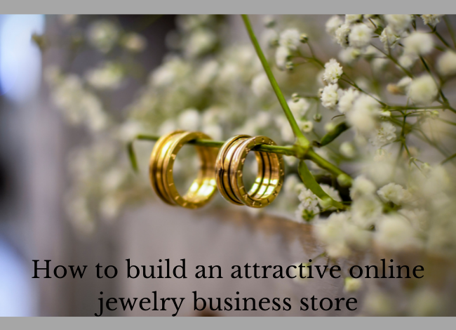 How to build an attractive online jewellery business store