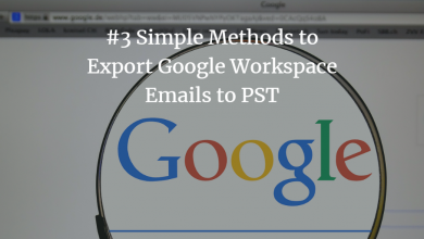 Photo of Top 3 Methods to Export Google Workspace Email to PST | Cloud Backup